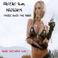 There Goes The Bass — Fatcat Slim