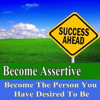 Become Assertive Become the Person You Have Desired to Be Subliminal Change — Subliminal Change Institute