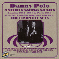 The Complete Sets - London 1937-1938 & Paris 1939 plus The Embassy Rhythm Eight 1933 — Danny Polo