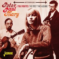 Folk Routes - The First Two Albums — Peter, Paul & Mary