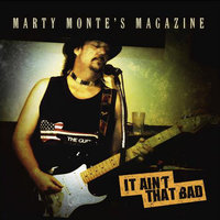 It Ain't That Bad — Marty Monte's Magazine