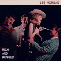 Rich And Rugged — Lee Morgan