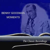 Moments: The Classic Recordings — Benny Goodman