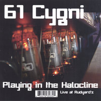 Playing in the Halocline : Live at Rudyard's — 61 Cygni