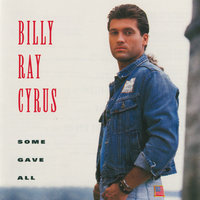 Some Gave All — Billy Ray Cyrus