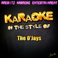 Karaoke - In the Style of the O'jays — Ameritz Karaoke Entertainment