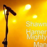 Mighty Man — Shawn Hamer