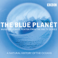 The Blue Planet - Music from the BBC TV Series — BBC Concert Orchestra, George Fenton, Choir of Magdalen College, Oxford