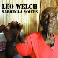 "Sabougla Voices — Leo Welch, Leo ""Bud"" Welch"
