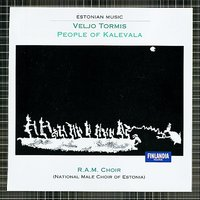 Veljo Tormis * People of Kalevala — R.A.M. (The National Male Choir of Estonia)