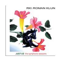 Just Us (The Symphonic Sessions) — RK\Roman Klun