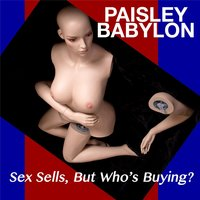 Sex Sells, But Who's Buying? — Paisley Babylon