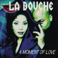 A Moment Of Love — La Bouche