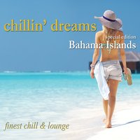 Chillin´ Dreams Bahama Islands (Finest Chill and Lounge) — сборник