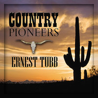 Country Pioneers - Ernest Tubb — Ernest Tubb