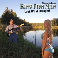 Look What I Caught — Timmy Cudmore the King Fish Man