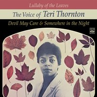 Lullaby of the Leaves. The Voice of Teri Thornton. Devil May Care / Somewhere in the Night — Teri Thornton