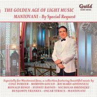 'The Golden Age of Light Music: Light Music Mantovani - By Special Request — Cole Porter, Mantovani, Ronald Binge, Генри Пёрселл, Zdenek Fibich, Morton Gould, Оскар Штраус, Purcell