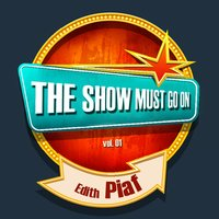 THE SHOW MUST GO ON with Edith Piaf, Vol. 01 — Edith Piaf