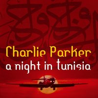 A Night In Tunisia With Charlie Parker — Charlie Parker