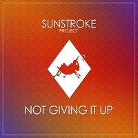 Not Giving It Up — Sunstroke Project