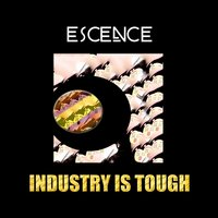 Industry Is Tough — Escence
