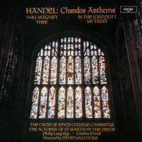 Handel: Chandos Anthems - I Will Magnify Thee; In the Lord Put I My Trust — Academy of St. Martin in the Fields, Sir David Willcocks, The Choir Of King's College, Cambridge