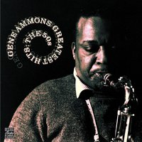 Greatest Hits: The 50s — Gene Ammons