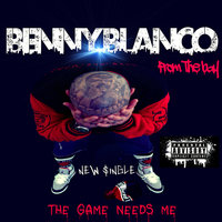 The Game Needs Me — Benny Blanco, Benny Blanco from the Bay