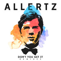 Don't You Get It — Allertz