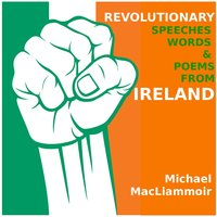 Revolutionary Speeches Words and Poems of Ireland — Michael Macliammoir
