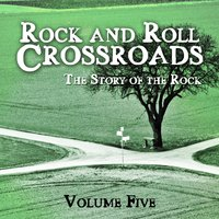 Rock and Roll Crossroads - The Story of Rock, Vol. 5 — сборник