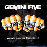 You Spin Me Round (Like A Record) — Gemini Five