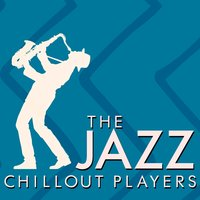 The Jazz Chillout Players — The Chillout Players