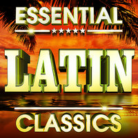 Essential Latin Classics  - The Top 30 Best Ever Latino Hits Of All Time ! — Latin Party Allstars