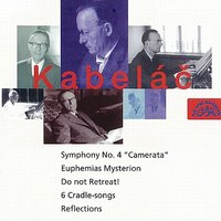 Kabelac: Do Not Retreat!, Symphony No. 4, Six Lullabies, Reflections, Euphemias Mysterion — Miloslav Kabeláč