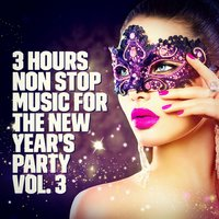 New Year's Party: 3 Hours Non Stop Music Playlist, Vol. 3 — Happy New Year