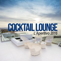 Cocktail Lounge: L'aperitivo 2016 — сборник