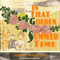 In That Golden Summer Time — Johnny Hallyday