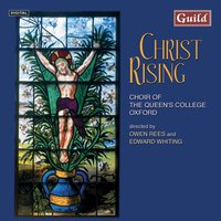 Christ Rising - Music for Holy Week & Easter — Kenneth Leighton, THOMAS MORLEY, Owen Rees, Edward Whiting, Choir of The Queen's College Oxford