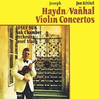 Haydn & Vaňhal: Concertos for Violins and Orchestra — Josef Suk, Suk Chamber Orchestra, Josef Vlach