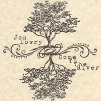 Come To The River — Jon Lowry