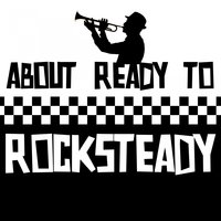 About Ready to Rocksteady — сборник