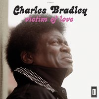 Victim of Love — Charles Bradley feat. Menahan Street Band