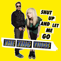 Shut Up And Let Me Go — The Ting Tings