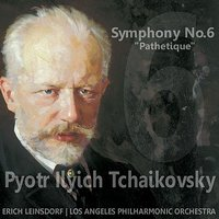 "Tchaikovsky: Symphony No. 6 in B Minor, Op. 74 ""Pathétique"" — Erich Leinsdorf, Los Angeles Philharmonic Orchestra, Пётр Ильич Чайковский"