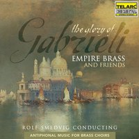 The Glory Of Gabrieli: Antiphonal Music for Brass Choirs — Empire Brass, Empire Brass And Friends