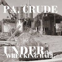 Under the Wrecking Ball — PA Crude