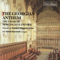 The Georgian Anthem — Edward Higginbottom, John Stanley, Maurice Greene, William Hayes, The Choir Of New College Oxford, Dave Burchell, Уильям Бойс