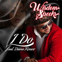 I Do — Wisdom Speeks, Dana Renee